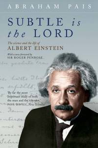 Subtle Is the Lord: The Science and the Life of Albert Einstein by Abraham Pais