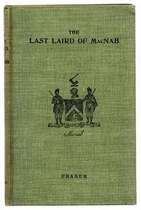 The Last Laird of MacNab: An Episode in the Settlement of MacNab Township, Upper Canada by  Alexander (ed.) FRASER  - Hardcover  - 1899  - from Attic Books (SKU: 119271)