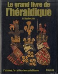 Le grand livre de l\'Héraldique. L\'histoire , l\'art et la science du blason.