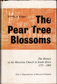 image of The Pear Tree Blossoms. A History of the Moravian Mission Stations in South Africa 1737-1869
