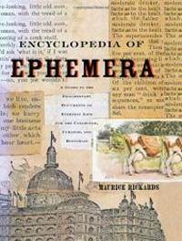 Encyclopedia of Ephemera: A Guide to the Fragmentary Documents of Everyday Life for the...