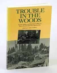 Trouble in the Woods: Forest Policy and Social Conflict in Nova Scotia and New Brunswick (Gorsebrook Series on the Political Economy of the Atlantic Region)