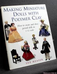 image of Making Miniature Dolls with Polymer Clay: How to Create and Dress Period Dolls in 1/12 Scale