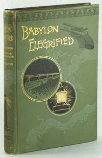BABYLON ELECTRIFIED: THE HISTORY OF AN EXPEDITION UNDERTAKEN TO RESTORE ANCIENT BABYLON BY THE...
