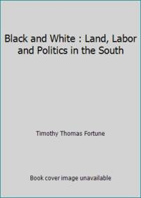 image of Black and White : Land, Labor and Politics in the South