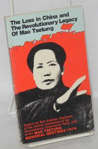 The loss in China and the revolutionary legacy of Mao Tsetung. Speech by Bob Avakian, chairman of the Central Committee of the Revolutionary Communist Party, USA, delivered at the Mao Tsetung memorial meetings 1978