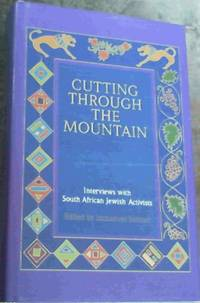 Cutting through the Mountain: Interviews with South African Jewish Activists
