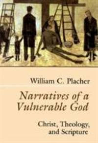 Narratives of a Vulnerable God : Christ, Theology, and Scripture