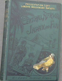 image of Central Africa, Japan, and Fiji: A Story of Missionary Enterprise, Trials, and Triumphs
