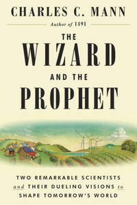 The Wizard and the Prophet: Two Remarkable Scientists and Their Dueling Visions to Shape...