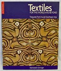 Textiles for this World & Beyond: Southeast Asia--Treasures from Insular Southeast Asia