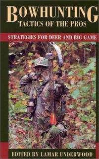 Bowhunting Tactics of the Pros : Strategies for Deer and Big Game