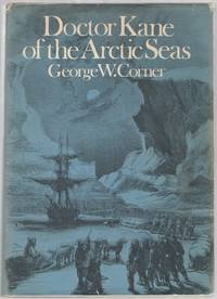 Doctor Kane of the Arctic Seas by  George W CORNER - First Edition - 1972 - from Between the Covers- Rare Books, Inc. ABAA (SKU: 444925)