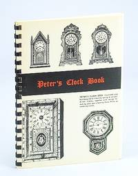 Peter's Clock Book: Illustrated Step-By-step Guide to Cleaning Spring or Weight-Driven Clocks