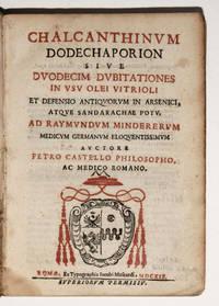 Chalcanthium Dodecaporion sive Duodecim Dubitationes in usu olei Vitrioli et defensio Antiquorum in Arsenici...ad Raymundum Minderum