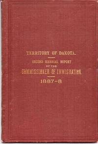 TERRITORY OF DAKOTA.  SECOND BIENNIAL REPORT OF THE COMMISSIONER OF IMMIGRATION AND STATISTICIAN.  To the Governor, 1887-8