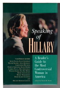 SPEAKING OF HILLARY: A Reader's Guide to the Most Controversial Woman in America.