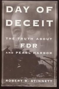 Day of Deceit ;  The Truth About FDR and Pearl Harbor  The Truth About FDR  and Pearl Harbor