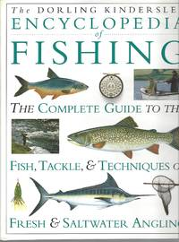 image of Dorling Kindersley Encyclopedia Of Fishing, The Complete Guide To The Fish  Tackle And Techniques Of Fresh And Saltwater Angling