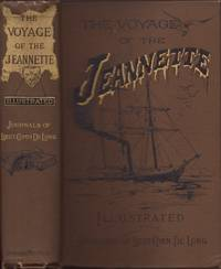 The Voyage of the Jeannette. The Ship and Ice Journals of George W. De Long, Lieutenant-Commander U. S. N., and Commander of the Polar Expedition of 1879-1881