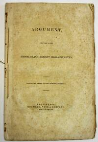 ARGUMENT IN THE CASE RHODE-ISLAND AGAINST MASSACHUSETTS. PRINTED BY ORDER OF THE GENERAL ASSEMBLY