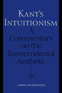Kant's Intuitionism: A Commentary on the Transcendental Aesthetic (Toronto Studies in Philosophy)