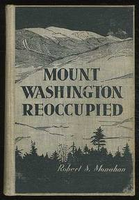 Mount WashingtON REOCCUPIED: THE EXPERIENCES OF A SCIENTIFIC EXPEDITION UPON THE HIGHEST MOUNTAIN IN NEW ENGLAND, 1932-33