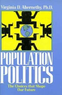 Population Politics : The Choices That Shape Our Future by Virginia D. Abernethy - 1993