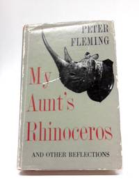 My Aunt's Rhinoceros, And Other Reflections by Peter Fleming - Hardcover - 1956 - from The World of Rare Books and Biblio.co.uk