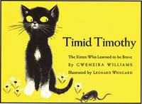 TIMID TIMOTHY THE KITTEN WHO LEARNED TO BE BRAVE