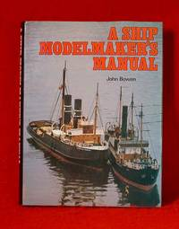 A Ship Modelmaker's Manual by  John Bowen - Hardcover - 1982 - from Bruce Irving and Biblio.co.uk