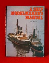 A Ship Modelmaker's Manual by  John Bowen - Hardcover - 1982 - from Bruce Irving (SKU: 001834)