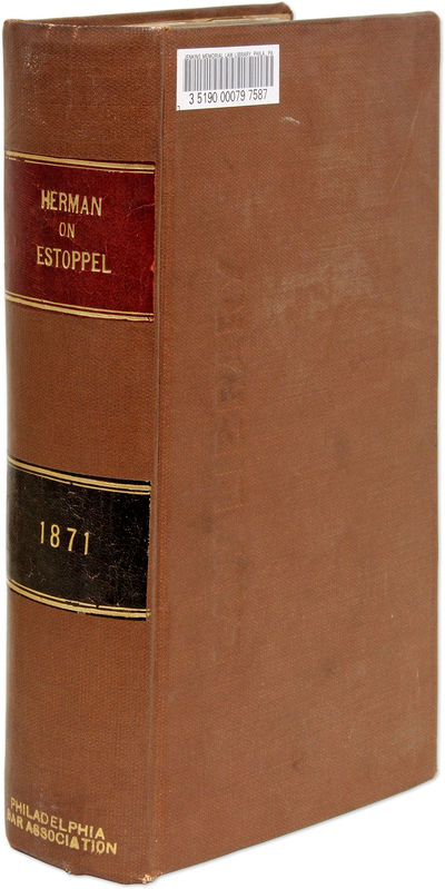 1871. Herman, Henry M. The Law of Estoppel. Albany: W.C. Little & Co., 1871. xl, 622 pp. pp. (9-1/4