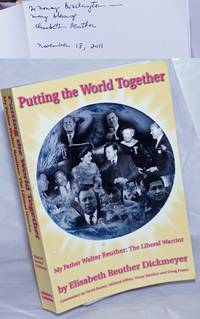 image of Putting the world together, my father Walter Reuther: the liberal warrior. Commentary by David Bonior, Mildred Jeffrey, Victor Reuther and Doug Fraser