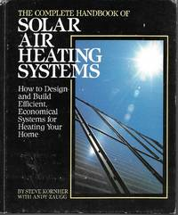 """image of """"The Complete Handbook of Solar Air Heating Systems: How to Design and Build Efficient, Economical Systems for Heating Your Home"""""""
