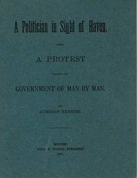 A politician in sight of haven, being a protest against the government of man by man