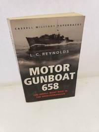 Cassell Military Classics: Motor Gunboat 658: The Small Boat War in the Mediterranean
