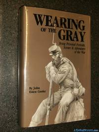 Wearing of the Gray: Being personal portraits, scenes, and adventures of the war