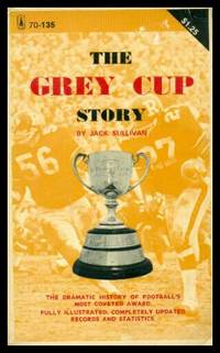 THE GREY CUP STORY - The Dramatic History of Football's Most Coveted Award