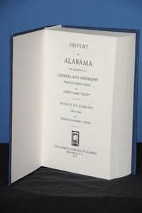 HISTORY OF ALABAMA AND INCIDENTALLY OF GEORGIA AND MISSISSIPPI FROM THE EARLIEST PERIOD. With Annals of Alabama, 1819-1900, by Thomas McAdory Owen