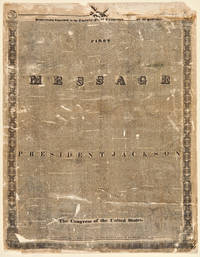 FIRST MESSAGE OF PRESIDENT JACKSON TO THE CONGRESS OF THE UNITED STATES