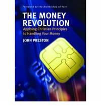 The Money Revolution: Applying Christian Principles to Handling Your Money