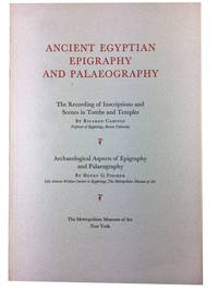 Ancient Egyptian Epigraphy and Palaeography: The Recording of Inscriptions and Scenes in Tombs and Temples by Ricardo Caminos ... Archaeological Apects of Epigraphy and Palaeography, by Henry G. Fischer...