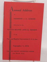 Annual address of President J. H. Jackson delivered at the ninety-second annual session of the National Baptist Convention, U. S. A., Inc., September 7, 1972, Tarrant County Convention center, Fort Worth, Texas