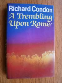 A Trembling Upon Rome by  Richard Condon - First UK edition first printing - 1983 - from Scene of the Crime Books, IOBA (SKU: biblio1099)