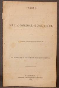SPEECH OF MR. C. M. INGERSOLL, OF CONNECTICUT, DELIVERED IN THE HOUSE OF REPRESENTATIVES, MARCH 31, 1852 ON THE DEMOCRACY OF CONNECTICUT--THE SLAVE QUESTION