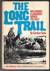 The Long Trail: How Cowboys & Longhorns Opened the West (American Trails Series)
