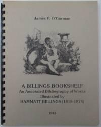 A Billings Bookshelf. An annotated Bibliography of Works Illustrated by Hammatt Billings (1818-1874)