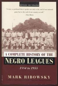A Complete History of the Negro Leagues 1884 to 1955