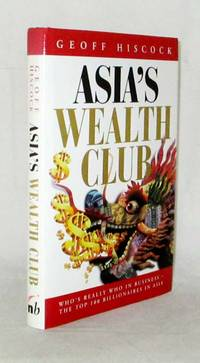 ASIA'S WEALTH CLUB by  Geoff Hiscock - Hardcover - Reprint - 1997 - from Adelaide Booksellers (SKU: BIB222698)